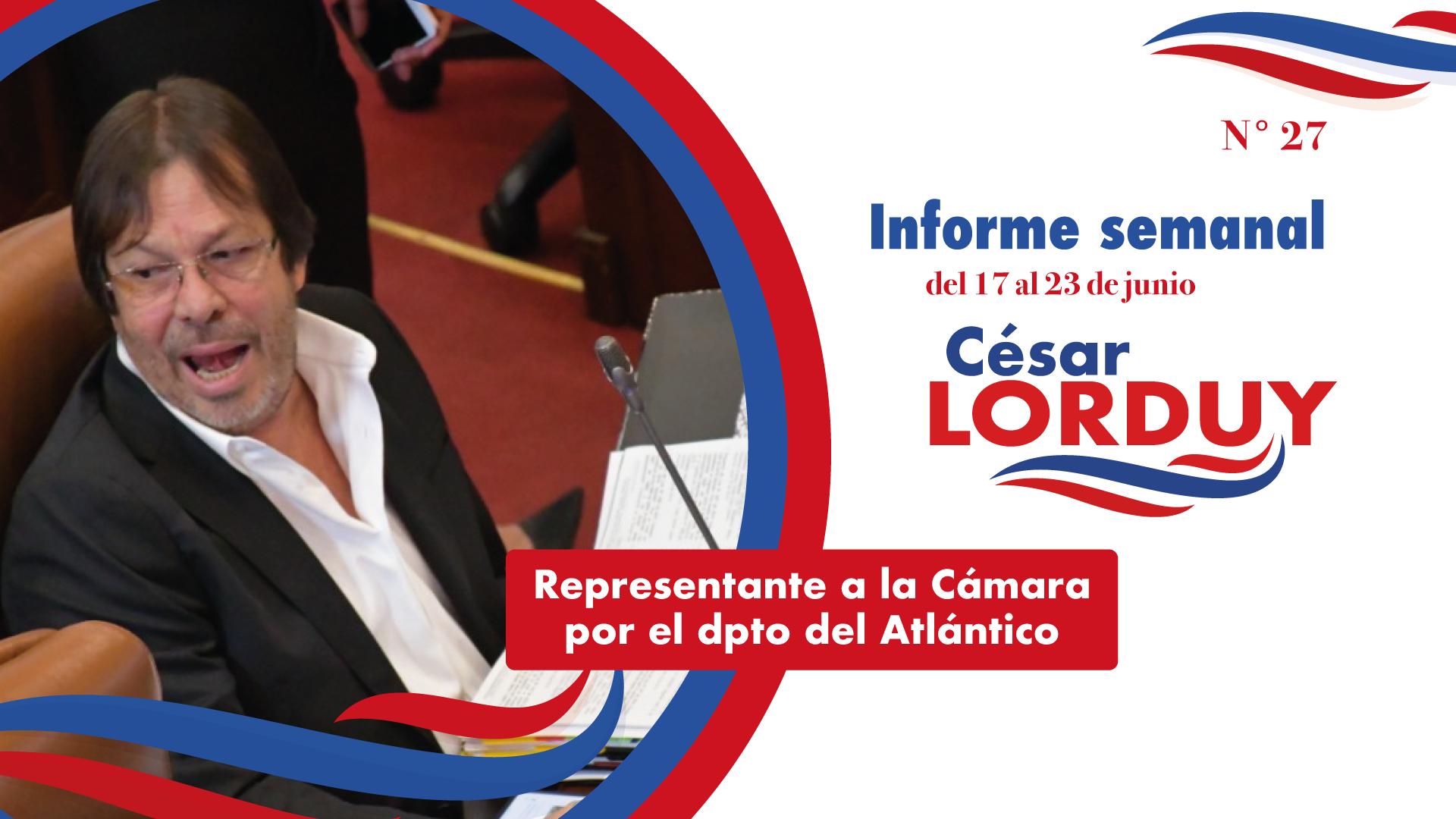Informe semanal Nº 27 del Representante a la Cámara por el departamento del Atlántico, Cesar Lorduy 1