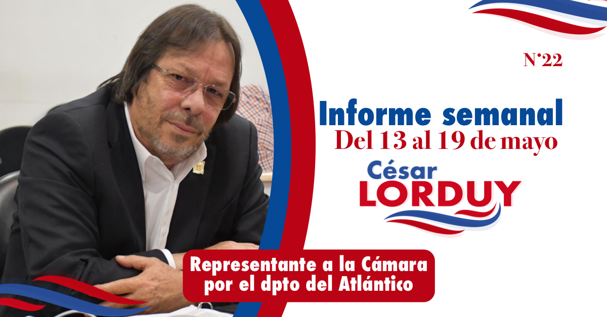 Informe semanal Nº 22 del Representante a la Cámara por el departamento del Atlántico, Cesar Lorduy 1