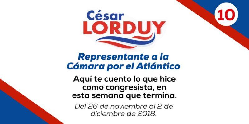Informe de actividades Nº 10 del Representante Cesar Lorduy correspondiente a la semana del 26 de noviembre al 2 de diciembre 2
