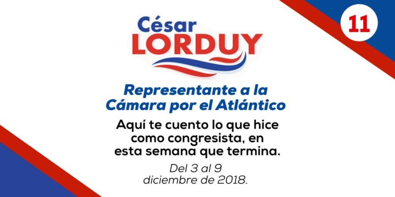 Informe de actividades Nº 11 del Representante Cesar Lorduy correspondiente a la semana del 3 al 9 de diciembre 1
