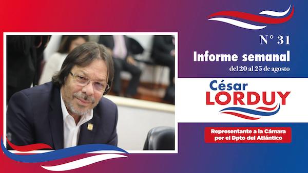 Informe de actividades No. 31 del Representante a la Cámara por el departamento Atlántico, Cesar Lorduy 1