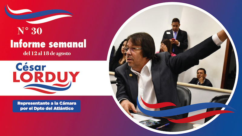 Informe de actividades No. 30 del Representante a la Cámara por el departamento Atlántico, Cesar Lorduy 2