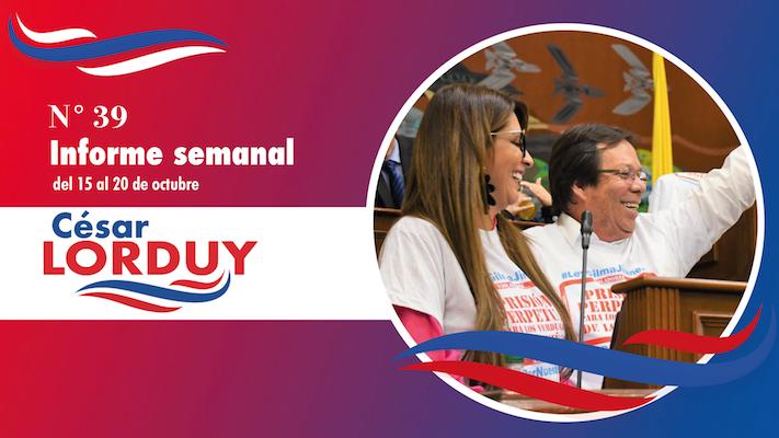 Informe de actividades Nº 39 del Representante Cesar Lorduy correspondiente a la semana del 14 al 18 de octubre 2